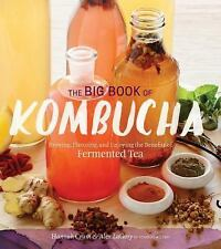 The Big Book of Kombucha : Brewing, Flavoring, and Enjoying the Benefits of...