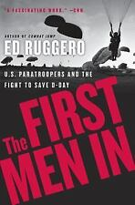 The First Men In : US Paratroopers and the Fight to Save D-Day by Ed Ruggero...
