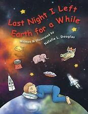 Last Night I Left Earth for a While by Natalie Douglas (2014, Paperback)