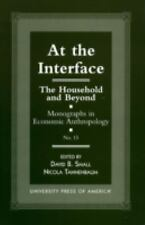 At the Interface: The Household and Beyond (Monographs in Economic Anthropology
