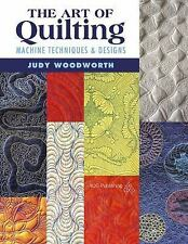 The Art of Quilting: Machine Techniques and Designs by Judy Woodworth (2016,...