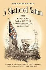 Civil War America: A Shattered Nation : The Rise and Fall of the Confederacy,...