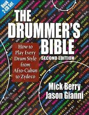 The Drummer's Bible : How to Play Every Drum Style from Afro-Cuban to Zydeco...