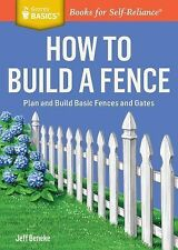 How to Build a Fence : Plan and Build Basic Fences and Gates by Jeff Beneke...