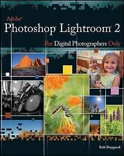 Adobe Photoshop Lightroom 2 for Digital Photographers Only (For Only) by Sheppa