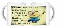 Minion I think My Phone Is Broken I Pressed Home & I'm Still At Work Coffee Mug