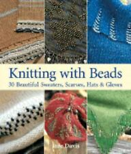 Knitting with Beads : 30 Beautiful Sweaters, Scarves, Hats and Gloves by Jane...