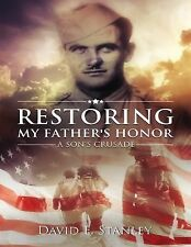 Restoring My Father's Honor : A Son's Crusade by David Stanley (2015, Hardcover)