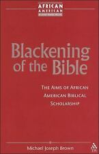 Blackening of the Bible : The Aims of African American Biblical Scholarship...