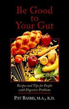 Be Good to Your Gut : Recipes and Tips for People with Digestive Problems by Pat