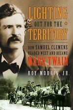 Lighting Out for the Territory: How Samuel Clemens Headed West and Became Mark