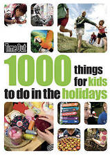 1000 Things for Kids to Do in the Holidays by Time Out Guides Ltd....