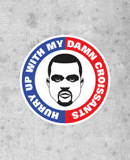 "KANYE WEST STICKER! - ""Hurry Up With My Damn Croissant""  Yeezus I Am A God Jay Z"