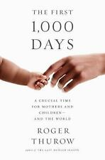 The First 1,000 Days: A Crucial Time for Mothers by Roger Thurow [Hardcover]NEW