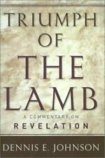 Triumph of the Lamb: A Commentary on Revelation, Dennis E. Johnson, Good Book
