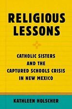 Religious Lessons : Catholic Sisters and the Captured Schools Crisis in New...