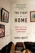 The Fight for Home : How (Parts Of) New Orleans Came Back by Daniel J. Wolff...