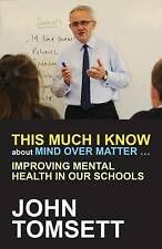 This Much I Know About Mind Over Matter ...: Improving Mental Health in Our...