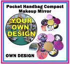7 x PERSONALISED - HANDBAG / POCKET MAKE-UP COMPACT MIRROR - YOUR OWN DESIGN
