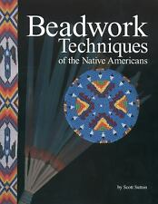Beadwork Techniques of the Native Americans by Scott Sutton (2009, Paperback)