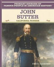 John Sutter: California Pioneer (Primary Sources of Famous People in American Hi