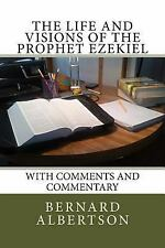 The Life and Visions of the Prophet Ezekiel : With Comments and Commentary by...