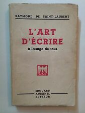 L'ART D'ECRIRE A L'USAGE DE TOUS 1947 RAYMOND DE SAINT LAURENT