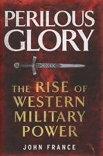 Perilous Glory: The Rise of Western Military Power by France, John