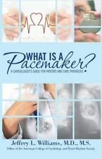 What is a Pacemaker?: A Cardiologist's Guide for Patients and Care Providers