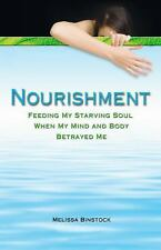 Nourishment: Feeding My Starving Soul When My Mind and Body Betrayed M-ExLibrary