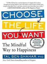 Choose the Life You Want : The Mindful Way to Happiness by Tal Ben-Shahar...