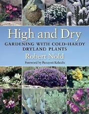 High and Dry : Gardening with Cold-Hardy Dryland Plants by Robert Nold (2008,...