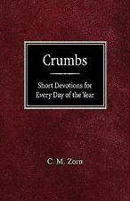 Crumbs : Short Devotions for Every Day of the Year by C. M. Zorn (1914,...