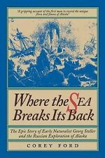 Where the Sea Breaks Its Back: The Epic Story of Early Naturalist Georg Steller
