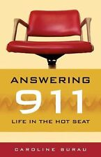 Answering 911 : Life in the Hot Seat by Caroline Burau (2007, Paperback)
