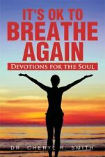 It's Ok to Breathe Again : Devotions for the Soul by Cheryl R. Smith (2013,...