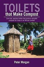 Toilets That Make Compost: Low-Cost, Sanitary Toilets That Produce Valuable Comp