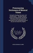Pronouncing Dictionary of Musical Terms : Giving the Meaning, Derivation, and...