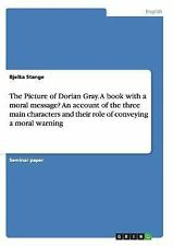 The Picture of Dorian Gray. a Book with a Moral Message? an Account of the...
