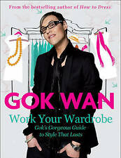 Work Your Wardrobe: Gok's Gorgeous Guide to Style That Lasts by Gok Wan...