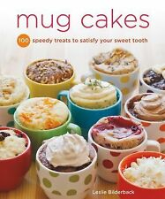 Mug Cakes / 100 Sweet Tooth, Speedy, Microwave Treats Made in Your Favorite Mug