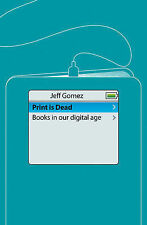 Print Is Dead: Books in our Digital Age, Gomez, Jeff, Good, Hardcover