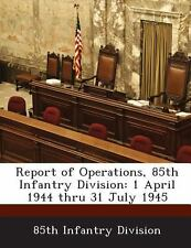 Report of Operations, 85th Infantry Division : 1 April 1944 Thru 31 July 1945...
