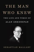 The Man Who Knew : The Life and Times of Alan Greenspan by Sebastian Mallaby...