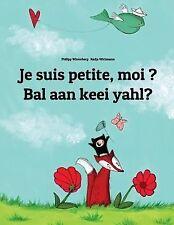 Je Suis Petite, Moi ? Bal Aan Keei Yahl? : Un Livre d'images Pour les Enfants...