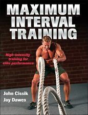 Maximum Interval Training by John Cissik and Jay Dawes (2015, Paperback)