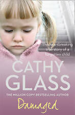 Damaged: The Heartbreaking True Story of a Forgotten Child, By Cathy Glass,in Us