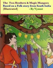 The Two Brothers and Magic Mangoes (Illustrated) : Based on a Folk Story from...