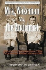 Mrs Wakeman vs The Antichrist: Strange-But-True American History. Robert Schneck