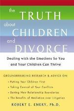 The Truth About Children and Divorce: Dealing with the Emotions so You and Your